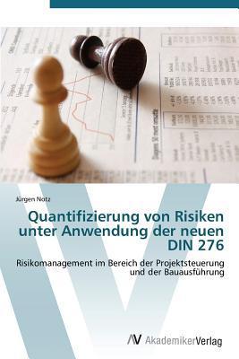 Quantifizierung Von Risiken Unter Anwendung Der Neuen Din 276  by  Notz Jurgen
