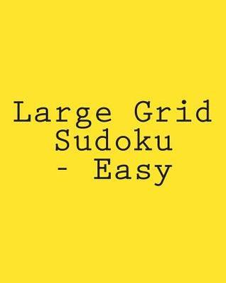 Large Grid Sudoku - Easy: 80 Easy to Read, Large Print Sudoku Puzzles  by  Jackson Carter