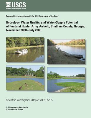 Hydrology, Water Quality, and Water-Supply Potential of Ponds at Hunter Army Airfield, Chatham County, Georgia, November 2008?july 2009  by  U.S. Department of the Interior