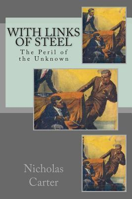 With Links of Steel: The Peril of the Unknown Nicholas Carter