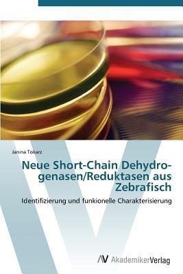 Neue Short-Chain Dehydro-Genasen/Reduktasen Aus Zebrafisch Janina Tokarz
