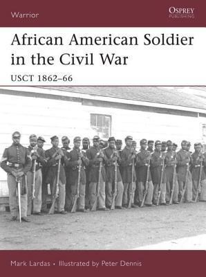 African American Soldier in the Civil War: USCT 1862-66  by  Mark Lardas