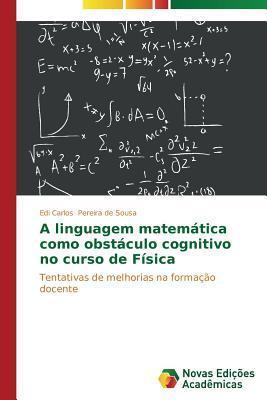 A Linguagem Matematica Como Obstaculo Cognitivo No Curso de Fisica Pereira De Sousa Edi Carlos
