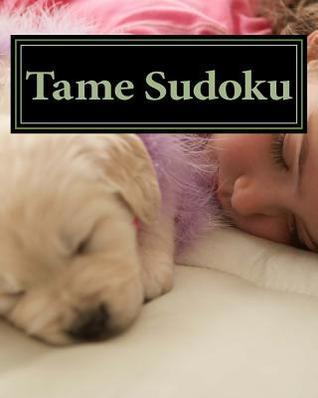Tame Sudoku: Fun and Easy Sudoku Puzzles  by  Bruce Jones