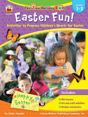 Easter Fun!, Grades 1 - 3: Activities to Prepare Childrens Hearts for Easter  by  Linda Standke