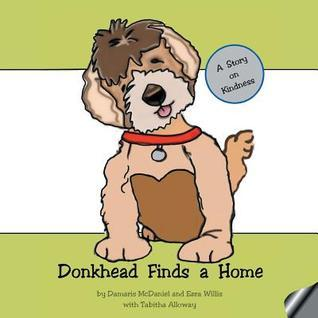 Donkhead Finds a Home: A Story on Kindness  by  Damaris McDaniel