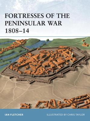Fortresses of the Peninsular War 1808-14 Ian Fletcher