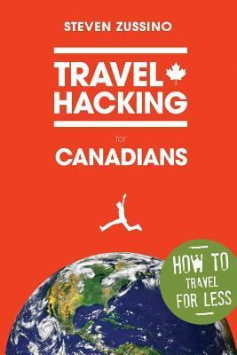 Travel Hacking for Canadians  by  Steven Zussino