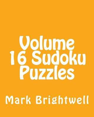 Volume 16 Sudoku Puzzles: Fun, Large Print Sudoku Puzzles Mark Brightwell