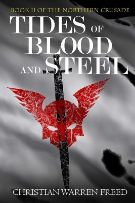 Tides of Blood and Steel (Northern Crusade, #2) Christian Warren Freed