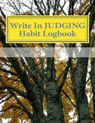 Write in Judging Habit Logbook: Blank Books You Can Write in  by  H. Barnett