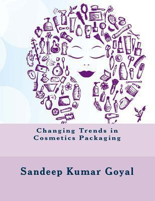 Changing Trends in Cosmetics Packaging  by  MR Sandeep Kumar Goyal