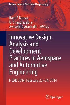 Innovative Design, Analysis and Development Practices in Aerospace and Automotive Engineering: I-Dad 2014, February 22 - 24, 2014  by  Ram P Bajpai