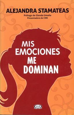 MIS Emociones Me Dominan  by  Alejandra Stamateas