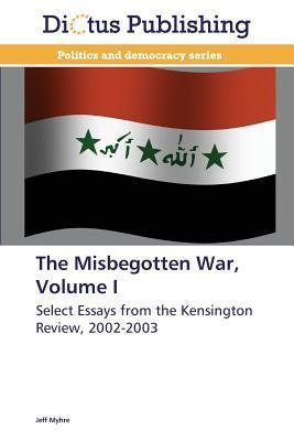 The Misbegotten War, Volume I Myhre Jeff