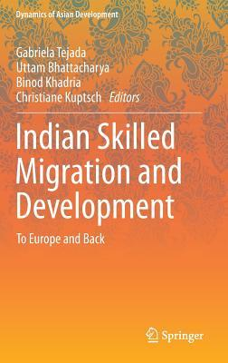 Indian Skilled Migration and Development: To Europe and Back Gabriela Tejada
