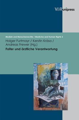 Folter Und Arztliche Verantwortung: Das Istanbul-Protokoll Und Problemfelder in Der Praxis  by  Andreas Frewer