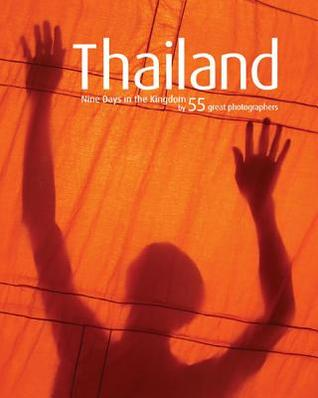 Thailand: 9 Days in the Kingdom  by  55 Great Photographers by Timothy Auger