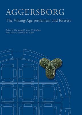 Aggersborg: The Viking-Age Settlement and Fortress Anne Pedersen