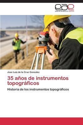 35 Anos de Instrumentos Topograficos  by  De La Cruz Gonzalez Jose Luis