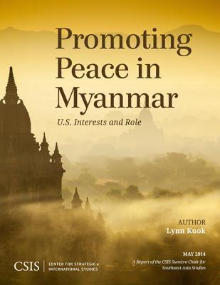 Promoting Peace in Myanmar: U.S. Interests and Role  by  Lynn Kuok