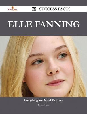 Elle Fanning 82 Success Facts - Everything You Need to Know about Elle Fanning  by  Louise Evans