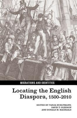 Locating the English Diaspora, 1500-2010 Tanja Bueltmann