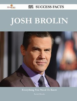 Josh Brolin 171 Success Facts - Everything You Need to Know about Josh Brolin Rachel Rhodes