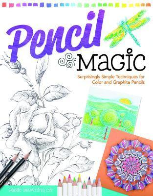 Pencil Magic: Surprisingly Simple Techniques for Color and Graphite Pencils  by  Marie Browning