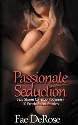 Passionate Seduction: 10 Erotic Short Stories  by  Fae DeRose