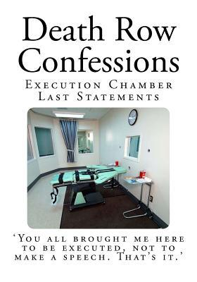 Death Row Confessions: Execution Chamber Last Statements Texas Department of Criminal Justice