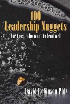 100 Leadership Nuggets: For Those Who Want to Lead Well David Robinson