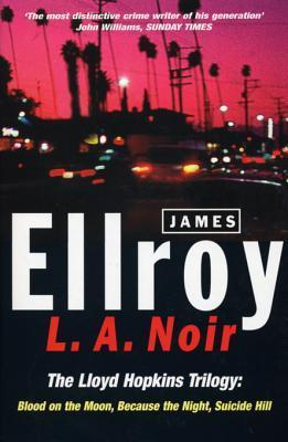 L.A. Noir: The Lloyd Hopkins Trilogy: Blood on the Moon, Because the Night, Suicide Hill  by  James Ellroy