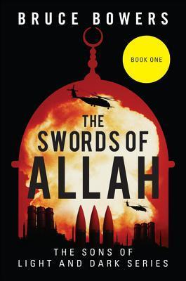The Swords of Allah: Book One - The Sons of Light and Dark Series  by  Bruce Bowers