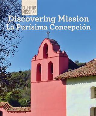Discovering Mission La Purisima Concepcion Zachary Anderson