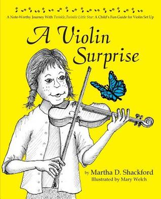 A Violin Surprise, a Note-Worthy Journey with Twinkle, Twinkle Little Star: A Childs Fun Guide for Violin Set Up  by  Martha D. Shackford