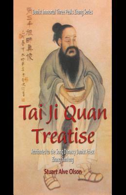 Tai Ji Quan Treatise: Attributed to the Song Dynasty Daoist Priest Zhang Sanfeng Stuart Alve Olson