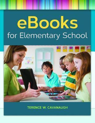 eBooks for Elementary School  by  Terence W Cavanaugh
