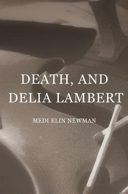 Death, and Delia Lambert  by  Medi Elin Newman