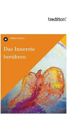 Das Innerste Beruhren  by  Maike Stuven
