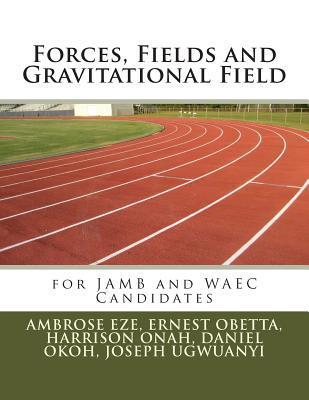 Forces, Fields and Gravitational Field  by  Ambrose Eze