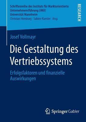 Die Gestaltung Des Vertriebssystems: Erfolgsfaktoren Und Finanzielle Auswirkungen  by  Josef Vollmayr