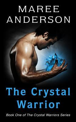 The Crystal Warrior: Book One of the Crystal Warriors Series  by  Maree Anderson