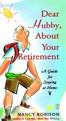 Dear Hubby, About Your Retirement: A Guide for Staying at Home  by  Nancy Robison