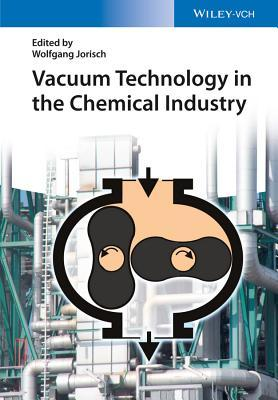 Vacuum Technology in the Chemical Industry  by  Wolfgang Jorisch