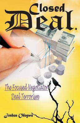 Closed Deal: The Deal Terrorist, Focused Negotiator Joshua Chis Odogwu