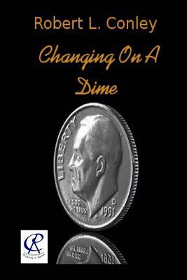 Changing on a Dime Robert L Conley