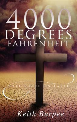 4000 Degrees Fahrenheit: Hells Fire on Earth  by  Keith Burpee