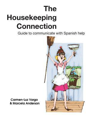 The Housekeeping Connection: Guide to Comumunicate with Spanish Help  by  Carmen-Luz Vargo