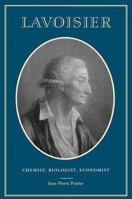 Lavoisier: Chemist, Biologist, Economist Jean-Pierre Poirier